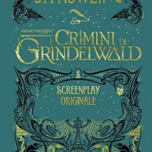 J. K. Rowling Animali fantastici. I crimini di Grindelwald. Screenplay originale