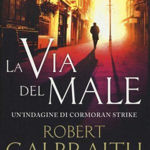 J.K. Rowling aka Robert Galbraith La via del male. Un'indagine di Cormoran Strike Copertina rigida – 31 ottobre 2018